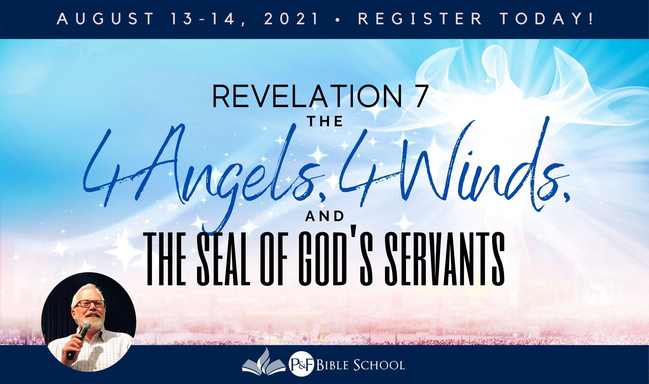 Wichita, KS—P&F Bible School—Rev 7: Four Angels, Four Winds, & the Seal of God's Servants